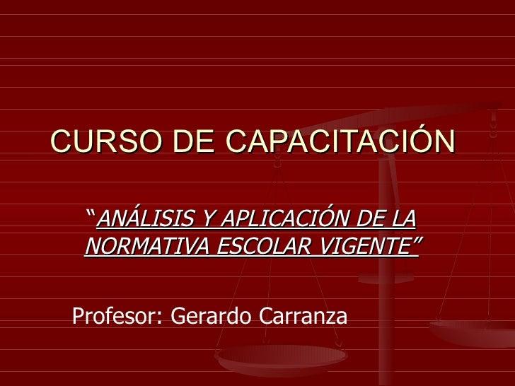 """CURSO DE CAPACITACIÓN """" ANÁLISIS Y APLICACIÓN DE LA NORMATIVA ESCOLAR VIGENTE"""" Profesor: Gerardo Carranza"""