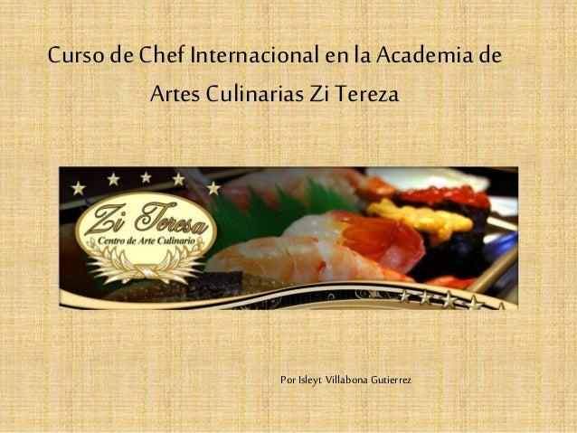 Curso deChefInternacional en la Academia de Artes Culinarias Zi Tereza Por Isleyt Villabona Gutierrez