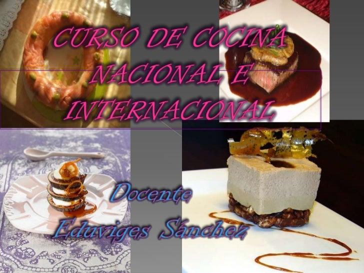 CURSO DE COCINA NACIONAL E INTERNACIONAL<br />Docente<br />Eduviges Sánchez<br />