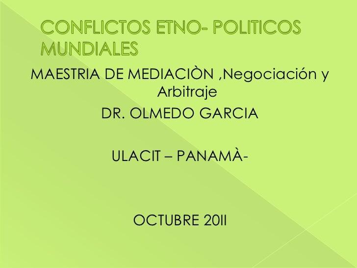 MAESTRIA DE MEDIACIÒN ,Negociación y               Arbitraje        DR. OLMEDO GARCIA         ULACIT – PANAMÀ-            ...