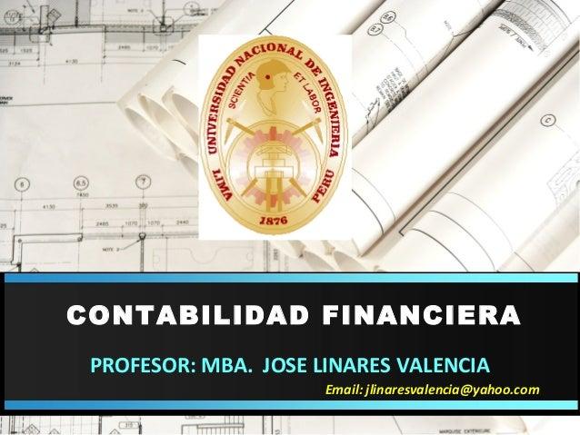 CONTABILIDAD FINANCIERA PROFESOR: MBA. JOSE LINARES VALENCIA                      Email: jlinaresvalencia@yahoo.com