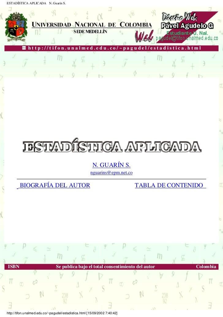 ESTADÍSTICA APLICADA N. Guarín S.                  http://tifon.unalmed.edu.co/~pagudel/estadistica.html.                 ...