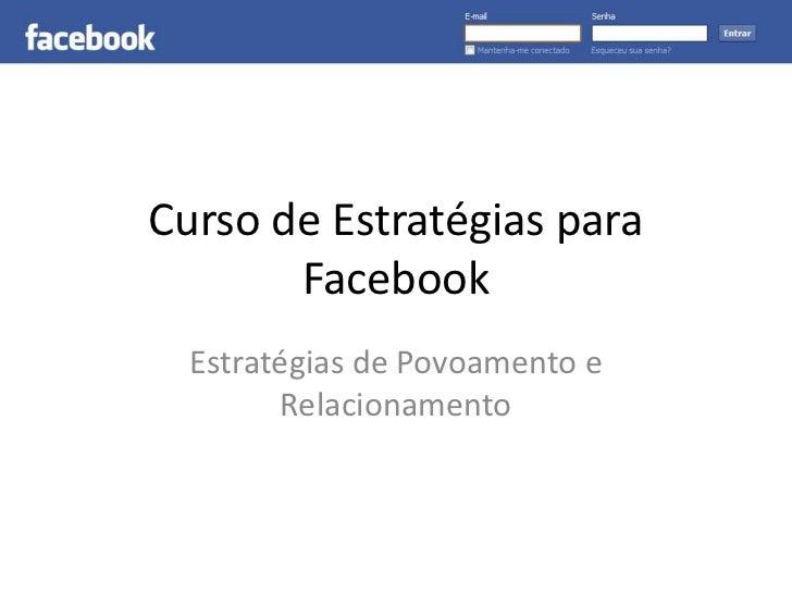 Curso de Estratégias para       Facebook  Estratégias de Povoamento e        Relacionamento