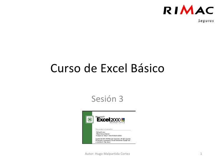 Curso de Excel Básico Sesión 3 Autor: Hugo Malpartida Cortez
