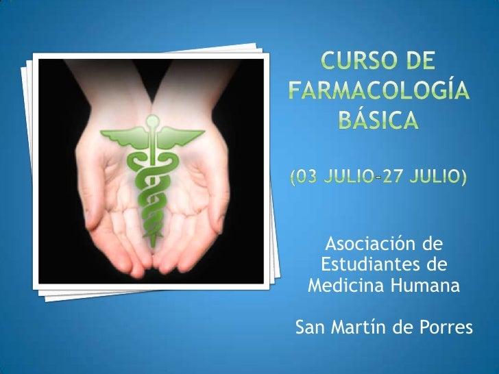 CURSO DE FARMACOLOGÍA BÁSICA(03 jULIO-27 JULIO)<br />Asociación de Estudiantes de Medicina Humana<br />San Martín de Porre...