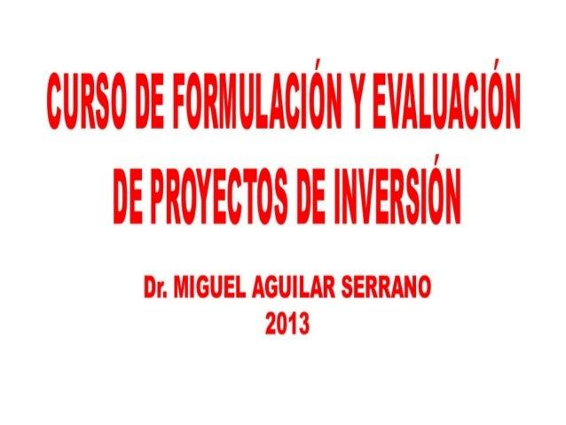 Curso de formulación y evaluación de proyectos de inversión - Dr. Miguel Aguilar Serrano