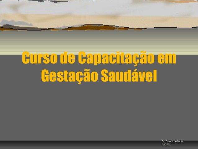 Curso de Capacitação em Gestação Saudável Dr. Claudio Alfredo Konrat