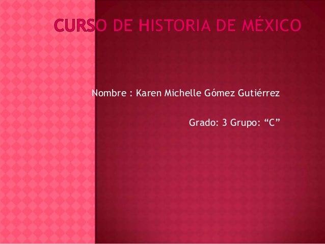 "Nombre : Karen Michelle Gómez GutiérrezGrado: 3 Grupo: ""C"""