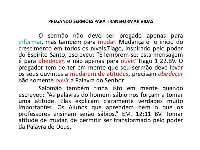 PREGANDO SERMÕES PARA TRANSFORMAR VIDAS O sermão não deve ser pregado apenas para informar, mas também para mudar. Mudança...