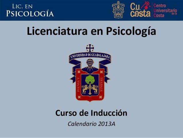 Licenciatura en Psicología Curso de Inducción Calendario 2013A