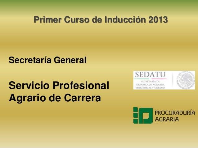 Primer Curso de Inducción 2013 Secretaría General Servicio Profesional Agrario de Carrera