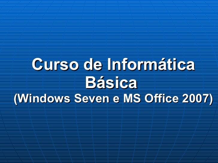 Curso de Informática Básica  (Windows Seven e MS Office 2007)