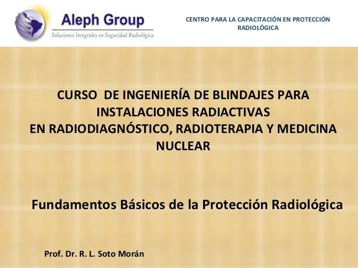 CURSO  DE INGENIERÍA DE BLINDAJES PARA INSTALACIONES RADIACTIVAS EN RADIODIAGNÓSTICO, RADIOTERAPIA Y MEDICINA NUCLEAR Fund...