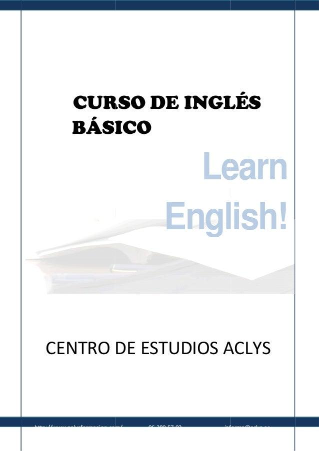 CURSO DE INGLÉS BÁSICO  Learn English!  CENTRO DE ESTUDIOS ACLYS  http://www.aclysformacion.com/  96 380 57 02  informa@ac...