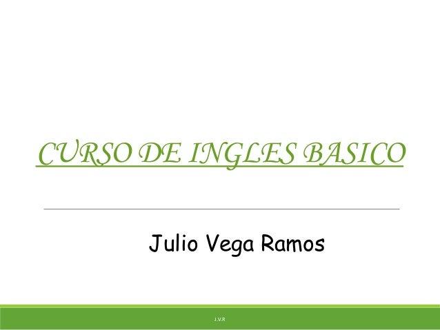CURSO DE INGLES BASICOJ.V.RJulio Vega Ramos