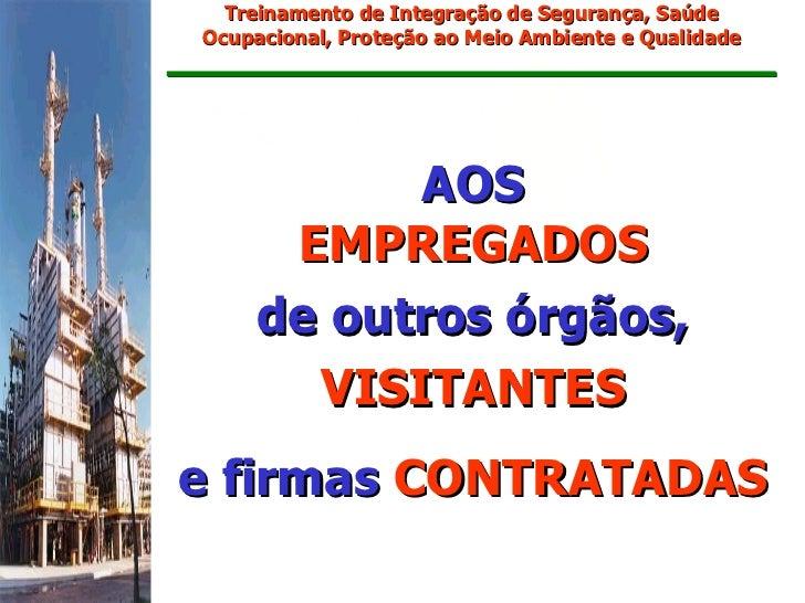 Treinamento de Integração de Segurança, SaúdeOcupacional, Proteção ao Meio Ambiente e Qualidade           AOS      EMPREGA...