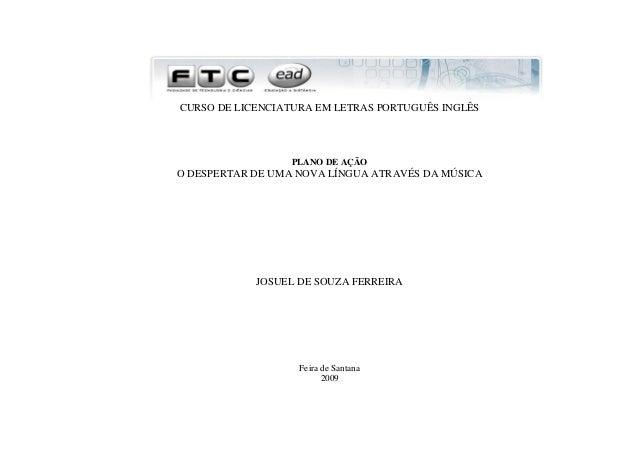 CURSO DE LICENCIATURA EM LETRAS PORTUGUÊS INGLÊS  PLANO DE AÇÃO  O DESPERTAR DE UMA NOVA LÍNGUA ATRAVÉS DA MÚSICA  JOSUEL ...