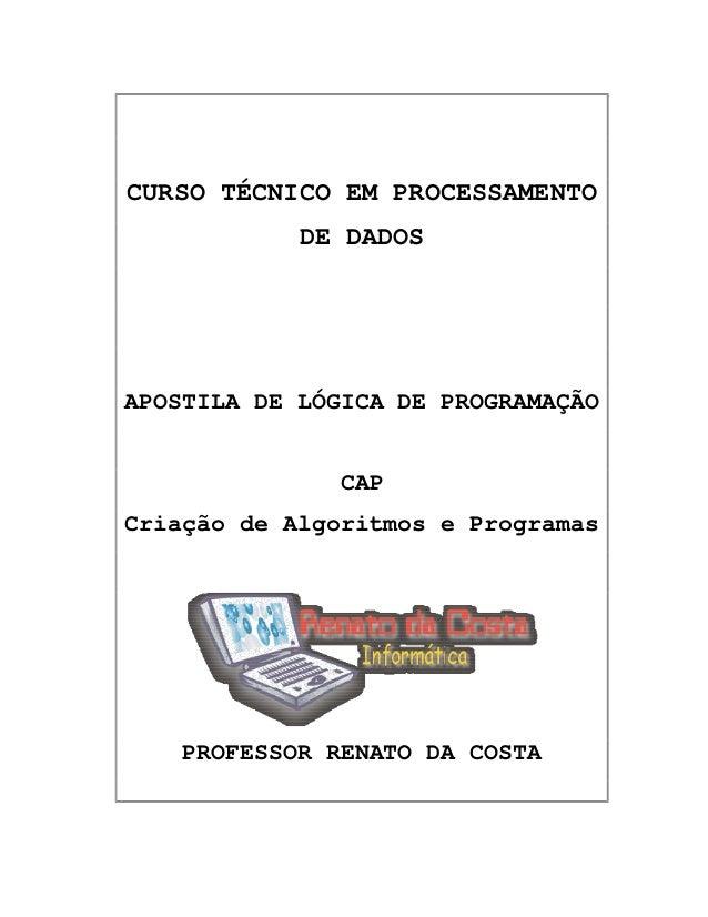 CURSO TÉCNICO EM PROCESSAMENTO            DE DADOSAPOSTILA DE LÓGICA DE PROGRAMAÇÃO               CAPCriação de Algoritmos...