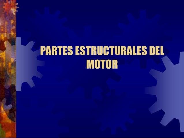 PARTES ESTRUCTURALES DEL MOTOR