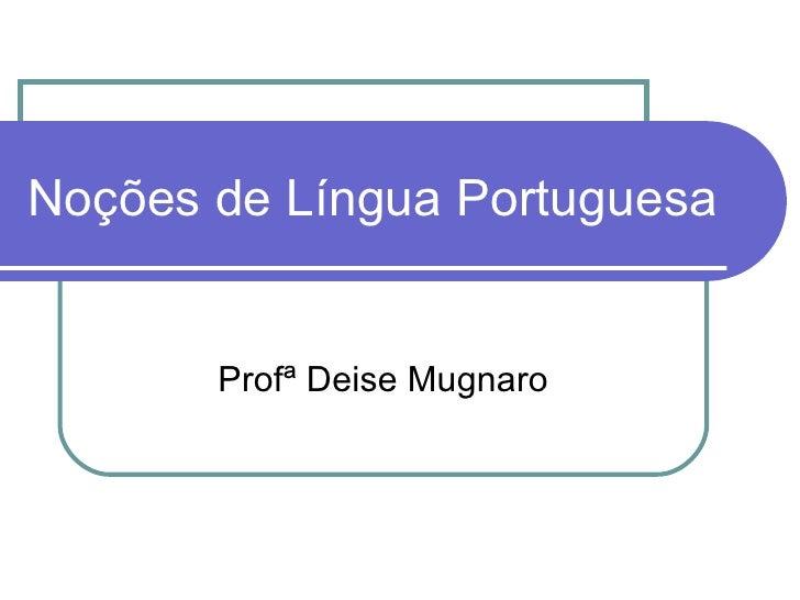Noções de Língua Portuguesa Profª Deise Mugnaro