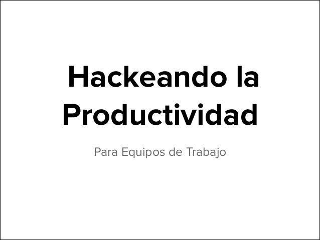 Hackeando la Productividad Para Equipos de Trabajo