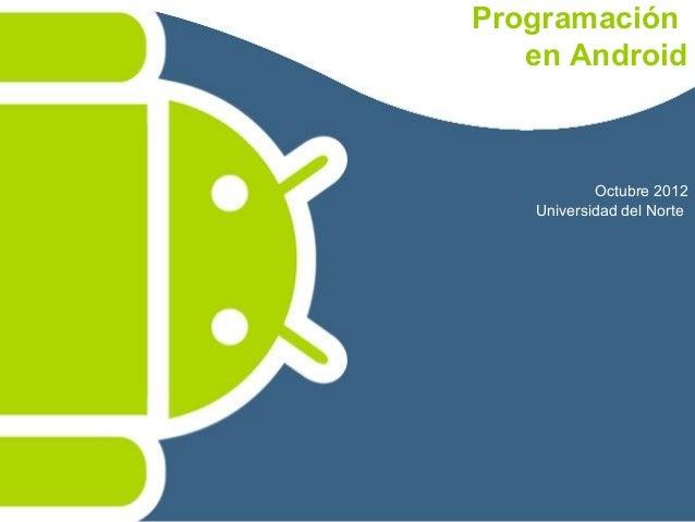Programación   en Android           Octubre 2012   Universidad del Norte