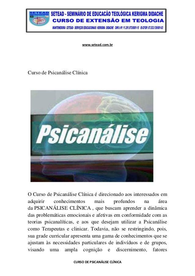 www.setead.com.br CURSO DE PSICANÁLISE CLÍNICA Curso de Psicanálise Clínica O Curso de Psicanálise Clínica é direcionado a...