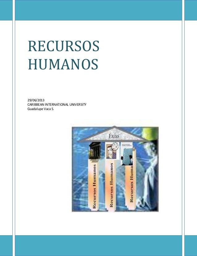 RECURSOS HUMANOS 29/06/2013 CARIBBEAN INTERNATIONAL UNIVERSITY Guadalupe Vaca S.