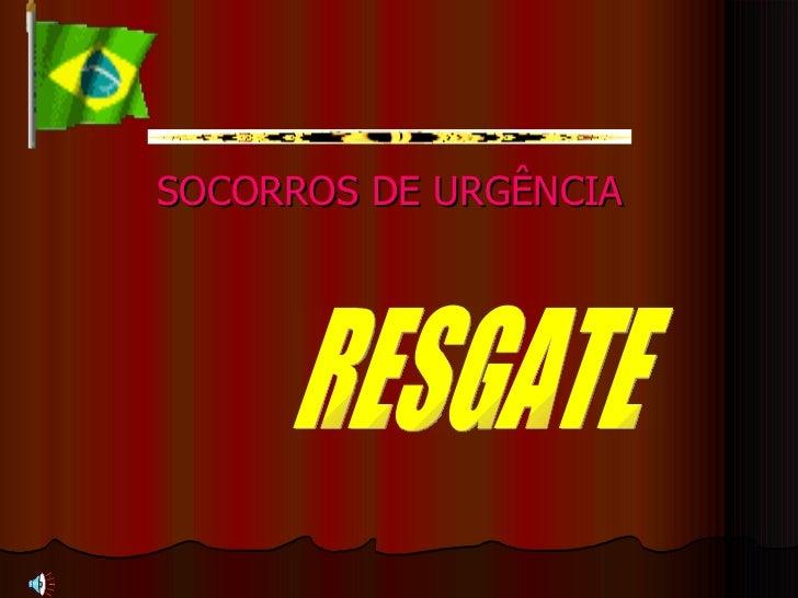 SOCORROS DE URGÊNCIA RESGATE
