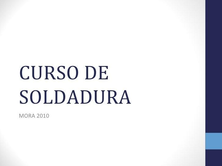 CURSO DE SOLDADURA MORA 2010