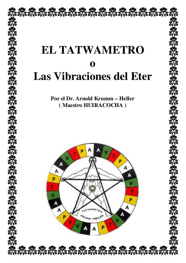 EL TATWAMETRO o Las Vibraciones del Eter Por el Dr. Arnold Krumm – Heller ( Maestro HUIRACOCHA )