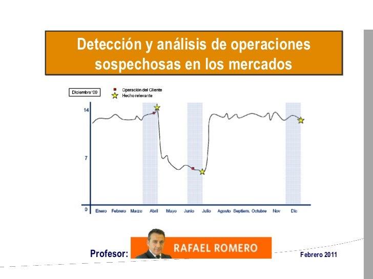 Detección y análisis de operaciones sospechosas en los mercados Profesor:   Febrero 2011