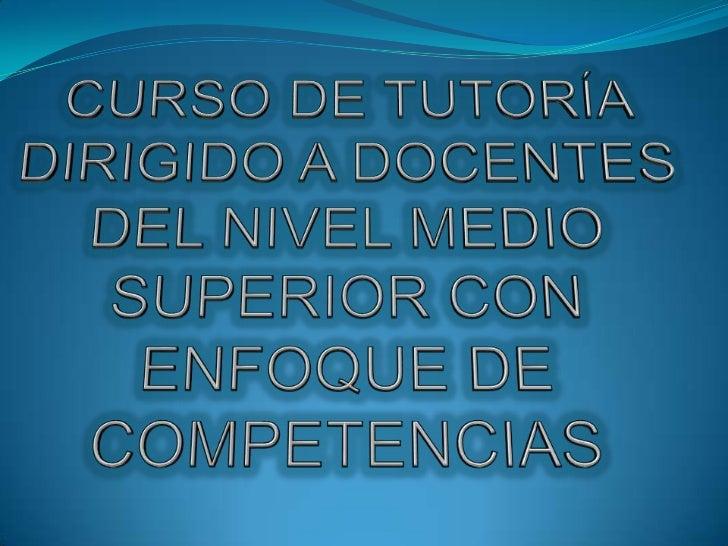 CURSO DE TUTORÍA DIRIGIDO A DOCENTES DEL NIVEL MEDIO SUPERIOR CON ENFOQUE DE COMPETENCIAS<br />