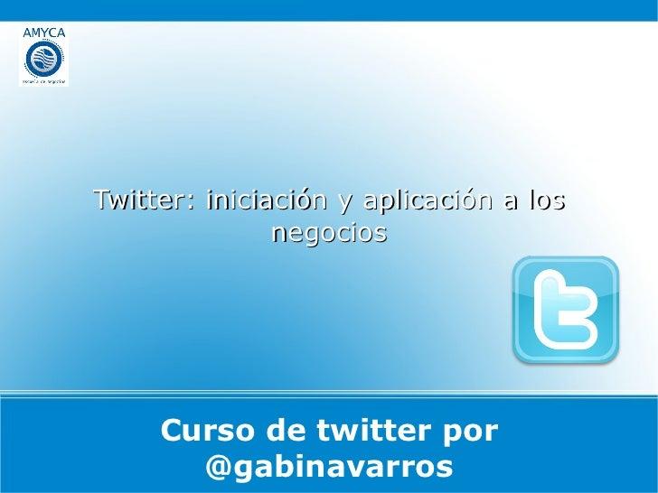 Curso de twitter por @gabinavarros Twitter: iniciación y aplicación a los negocios
