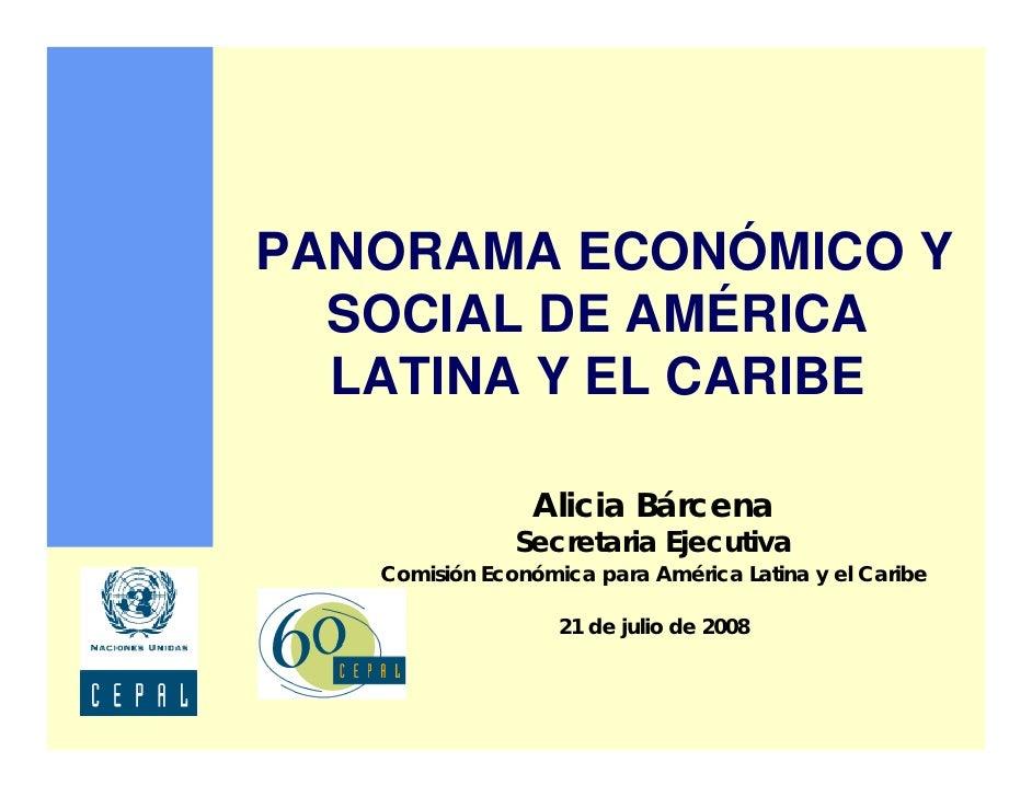 PANORAMA ECONÓMICO Y   SOCIAL DE AMÉRICA   LATINA Y EL CARIBE                  Alicia Bárcena                Secretaria Ej...