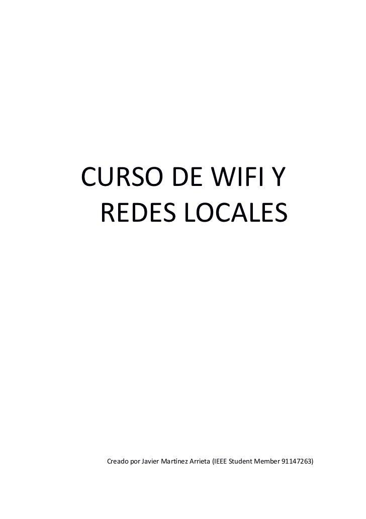 CURSO DE WIFI Y REDES LOCALES Creado por Javier Martínez Arrieta (IEEE Student Member 91147263)