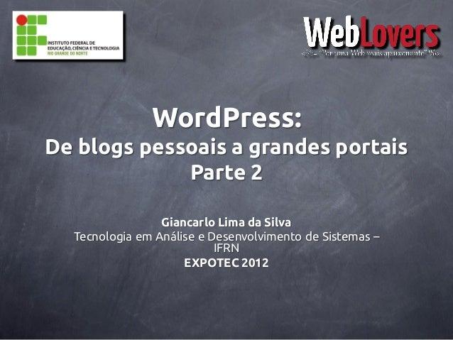 WordPress:De blogs pessoais a grandes portais             Parte 2                 Giancarlo Lima da Silva  Tecnologia em A...