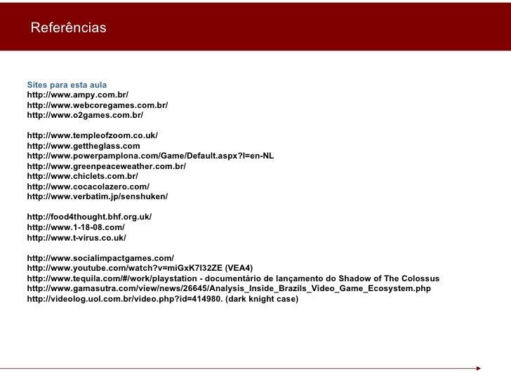Referências Sites para esta aula http://www.ampy.com.br/ http://www.webcoregames.com.br/ http://www.o2games.com.br/ http:/...