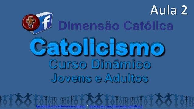 facebook.com/dimensaocatolica * facebook.com/dimensao.catolica.1
