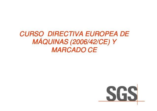 CURSO DIRECTIVA EUROPEA DE   MÁQUINAS (2006/42/CE) Y       MARCADO CE