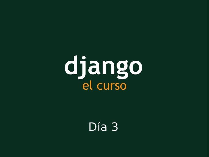 django el curso Día 3