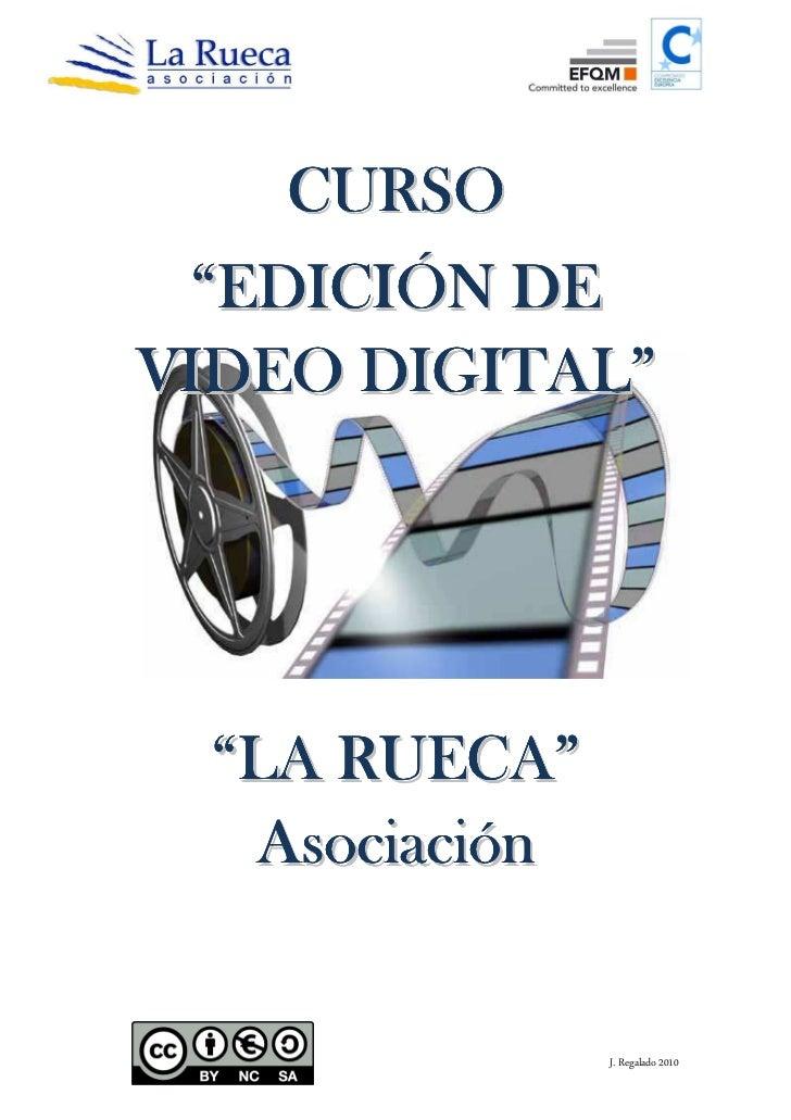 """C U RS O  """"EDICIÓN DEVIDEO DIGITAL""""  """"LA RUECA""""   Asociación                J. Regalado 2010"""