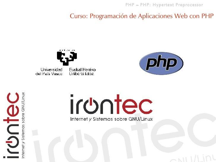 PHP – PHP: Hypertext Preprocessor  Curso: Programación de Aplicaciones Web con PHP