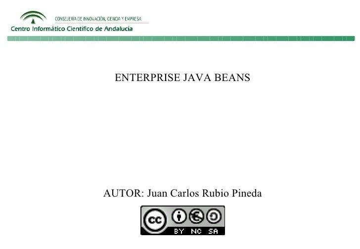 ENTERPRISE JAVA BEANS     AUTOR: Juan Carlos Rubio Pineda