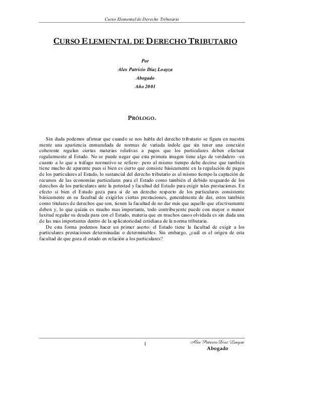 Curso Elemental de Derecho Tributario Alex Patricio Díaz Loayza Abogado 1 CURSO ELEMENTAL DE DERECHO TRIBUTARIO Por Alex P...