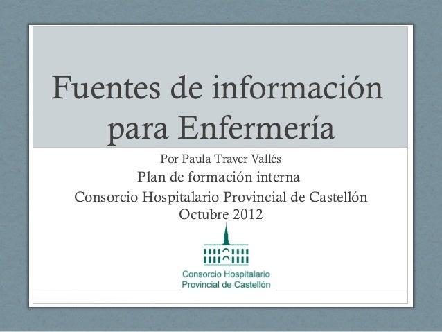 Fuentes de información   para Enfermería              Por Paula Traver Vallés          Plan de formación interna Consorcio...
