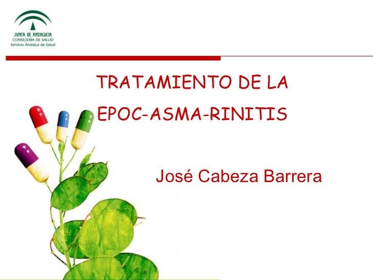 TRATAMIENTO DE LAEPOC-ASMA-RINITIS     José Cabeza Barrera