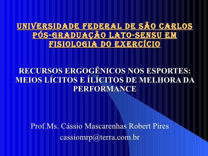 UNIVERSIDADE FEDERAL DE SÃO CARLOS PÓS-GRADUAÇÃO LATO-SENSU EM FISIOLOGIA DO EXERCÍCIO RECURSOS ERGOGÊNICOS NOS ESPORTES: ...