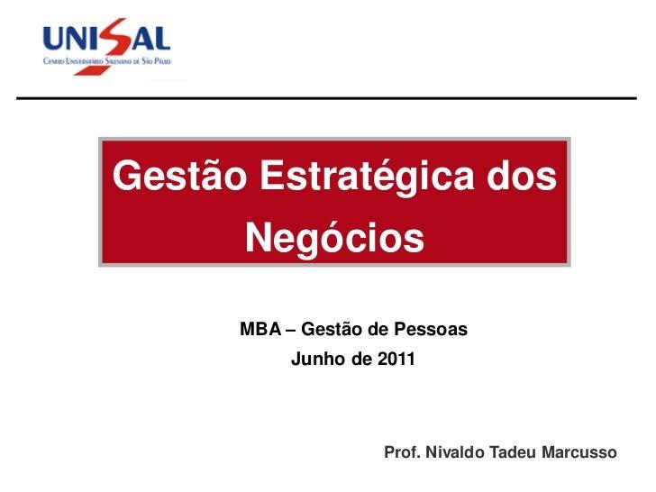 Gestão Estratégica dos      Negócios      MBA – Gestão de Pessoas           Junho de 2011                    Prof. Nivaldo...
