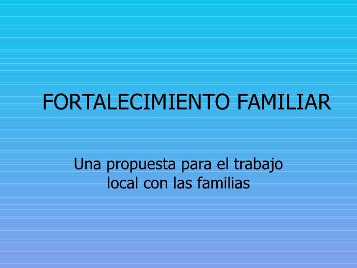 FORTALECIMIENTO FAMILIAR Una propuesta para el trabajo local con las familias